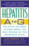 Hepatitis A to G: The Facts You Need to Know About All the Forms of This Dangerous Disease - Alan Berkman, Nicholas Bakalar