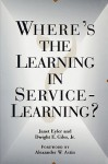 Where's the Learning in Servic - Eyler, Dwight E. Giles Jr., Alexander W. Astin
