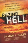 Razing Hell: Rethinking Everything You've Been Taught About God's Wrath and Judgment - Sharon Baker