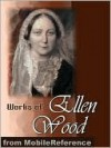 Works of Ellen Wood [Mrs. Henry Wood]. (50+ Works). Includes: East Lynne, The Shadow of Ashlydyat, Bessy Rane, Anne Hereford, The Channings, Johnny Ludlow ... & more. - Mrs. Henry Wood