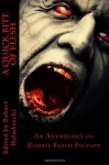 A Quick Bite of Flesh: An Anthology of Zombie Flash Fiction - Robert Helmbrecht, Jay Wilburn, T. Fox Dunham