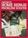 Ortho's Home Repair Problem Solver - Ortho Books