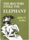 Boy Who Stole the Elephant - Julilly H. Kohler, Lee J. Ames