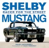 Shelby Mustang: Racer for the Street - Randy Leffingwell