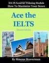 Ace the IELTS: IELTS General Module - How to Maximize Your Score - Simone Braverman