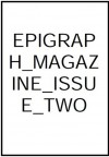 Epigraph Magazine - Issue 2 - Dave Hardin, Askold Skalsky, Katie Ehling, Neila Mezynski, Thomas Zimmerman, Garrett McColloch, Jill Long, Corey Mesler, Joshua Lyon, Langston Powell, John Grey, Robin Wyatt Dunn