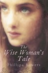 The Wise Woman's Tale - Phillipa Bowers, Colleen Prendergast