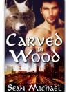 Carved In Wood - Sean Michael