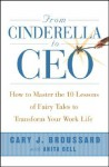 From Cinderella to CEO: How to Master the 10 Lessons of Fairy Tales to Transform Your Work Life - Cary J. Broussard, Anita Bell