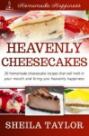 Heavenly Cheesecakes (Homemade Happiness) - Sheila Taylor