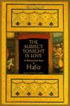 The Subject Tonight is Love: 60 Wild and Sweet Poems - حافظ, Daniel Ladinsky, Shams-Ud-Din Muhammad Hafiz