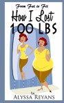 From Fat to Fit : How I lost 100 lbs - Alyssa Reyans