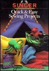 Quick & Easy Sewing Projects - Singer Sewing Company, Cy Decosse Inc.