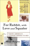 For Rabbit, with Love and Squalor: Taking America's Literary Heroes to Bed - Anne Roiphe