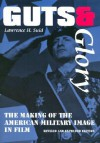 Guts and Glory: The Making of the American Military Image in Film - Lawrence H. Suid