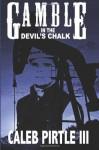 Gamble in the Devil's Chalk: The Battle for Oil in A Field of Broken Dreams - Caleb Pirtle III