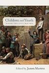 Children and Youth During the Civil War Era - James Marten