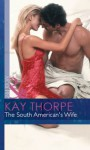 The South American's Wife (Mills & Boon Modern) (Latin Lovers - Book 19) - Kay Thorpe