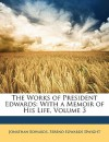 The Works of President Edwards: With a Memoir of His Life, Volume 3 - Jonathan Edwards, Sereno Edwards Dwight
