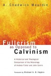 Fullerism as Opposed to Calvinism: A Historical and Theological Comparison of the Missiology of Andrew Fuller and John Calvin - A. Chadwick Mauldin, Michael A.G. Haykin