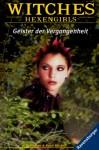 Geister der Vergangenheit (Witches: Hexengirls, #7) - H.B. Gilmour, Randi Reisfeld, Karlheinz Dürr