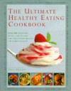 The Ultimate Healthy Eating Cookbook - Anne Sheasby