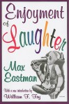 Enjoyment of Laughter - Max Eastman, William F. Fry
