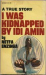 I Was Kidnapped by IDI Amin - Netfa Enzinga, Leo Guild, Dorothy Peterson