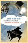 A Kite in the Wind: Fiction Writers on Their Craft - Andrea Barrett, Peter Turchi