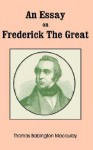 An Essay on Frederick the Great - Thomas Babington Macaulay