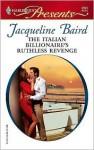 The Italian Billionaire's Ruthless Revenge - Jacqueline Baird