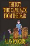 The Boy Who Came Back from the Dead - Alan Rodgers