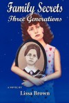 Family Secrets: Three Generations - Lissa Brown