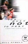 Too Busy Not To Pray: Slowing Down To Be With God - Bill Hybels