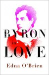 Byron in Love: A Short Daring Life - Edna O'Brien