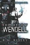 Tomorrow Wendell (White Dragon Black) (Volume 1) - R.M. Ridley