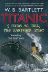 Titanic: 9 Hours to Hell, the Survivors' Story - W.B. Bartlett