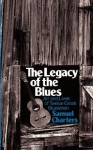 The Legacy of the Blues: A Glimpse into the Art and the Lives of Twelve Great Bluesmen : An Informal Study (Da Capo Paperback) - Samuel Charters