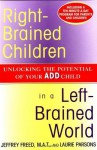 Right-Brained Children in a Left-Brained World - Jeffrey Freed, Laurie Parsons