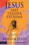 Jesus - Safe, Tender, Extreme - Adrian Plass