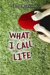 What I Call Life - Jill Wolfson