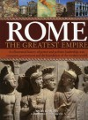 Rome: The Greatest Empire: An Illustrated History of Power and Politics: Leadership, Conquest, Government and the Foundation of the Modern World - Nigel Rodgers