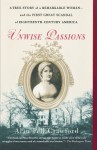 Unwise Passions: A True Story of a Remarkable Woman and the First Great Scandal of Eighteenth-Century America - Alan Pell Crawford