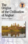 The Origins of the Civilization of Angkor - Charles Higham