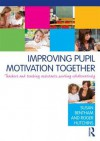 Improving Pupil Motivation Together: Teachers and Teaching Assistants Working Collaboratively - Susan Bentham, Roger Hutchins