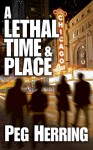 A Lethal Time and Place - Peg Herring