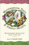 Watermelon Days and Firefly Nights: Heartwarming Scence of Small-Town Life - Annette Gail Smith