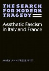 The Search for Modern Tragedy: Aesthetic Fascism in Italy and France - Mary Ann Frese Witt