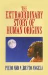 The Extraordinary Story of Human Origins - Piero Angela, Alberto Angela
