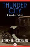 Thunder City (The Detroit Novels) - Loren D. Estleman